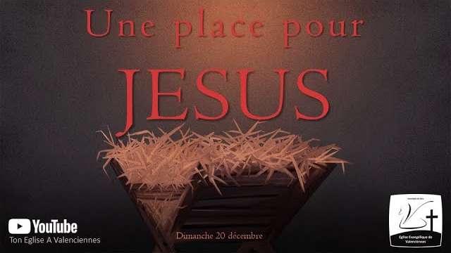Un culte chez toi : Une place pour Jésus