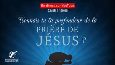 Culte en direct - Connais-tu la profondeur de la prière de Jésus ?